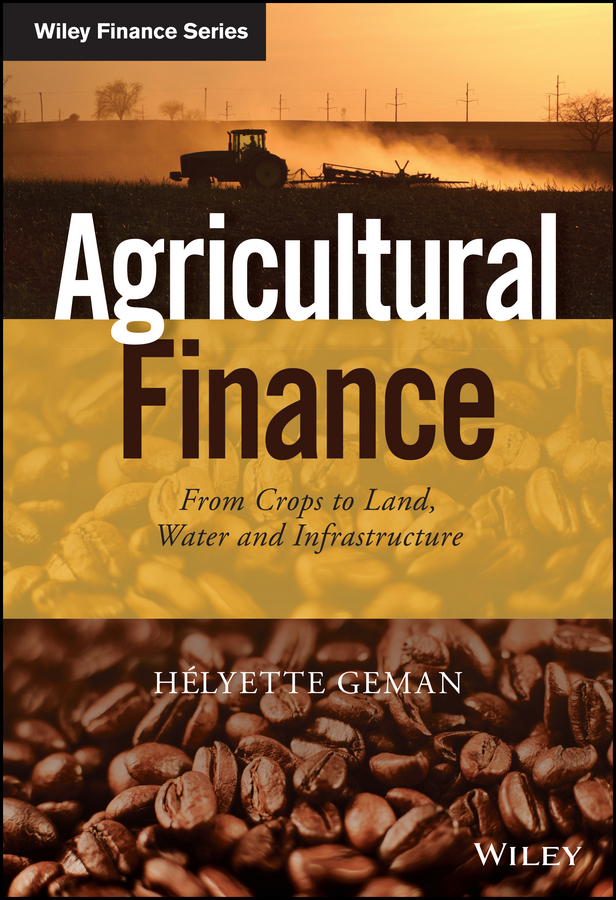 Agricultural Finance. From Crops to Land, Water and Infrastructure