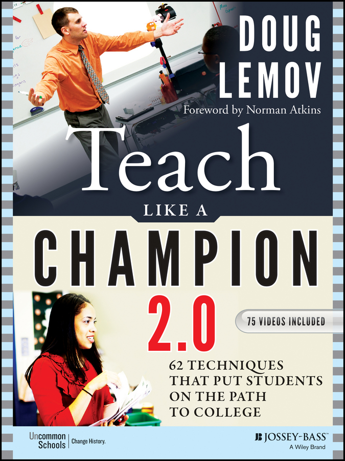 Teach Like a Champion 2.0. 62 Techniques that Put Students on the Path to College