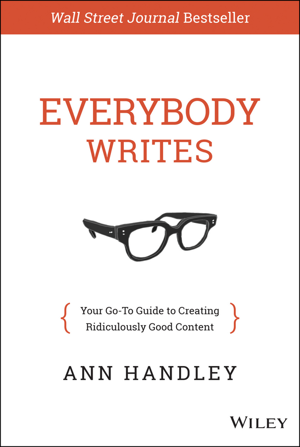 Everybody Writes. Your Go-To Guide to Creating Ridiculously Good Content
