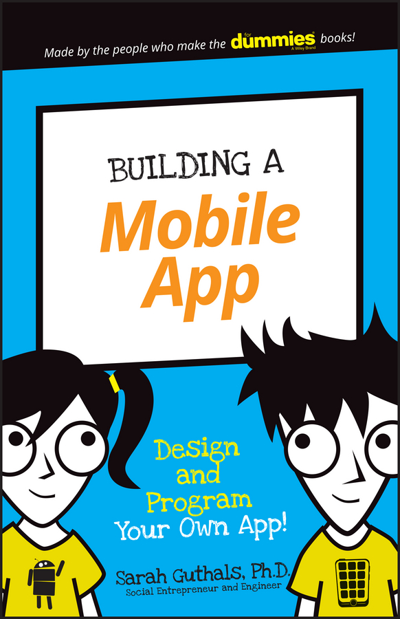 Building a Mobile App. Design and Program Your Own App!