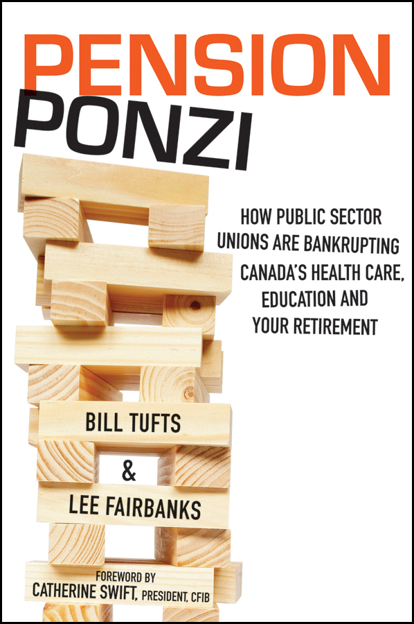Pension Ponzi. How Public Sector Unions are Bankrupting Canada's Health Care, Education and Your Retirement