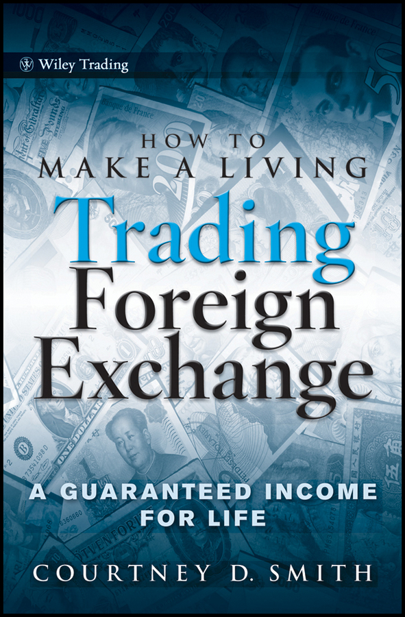 How to Make a Living Trading Foreign Exchange. A Guaranteed Income for Life