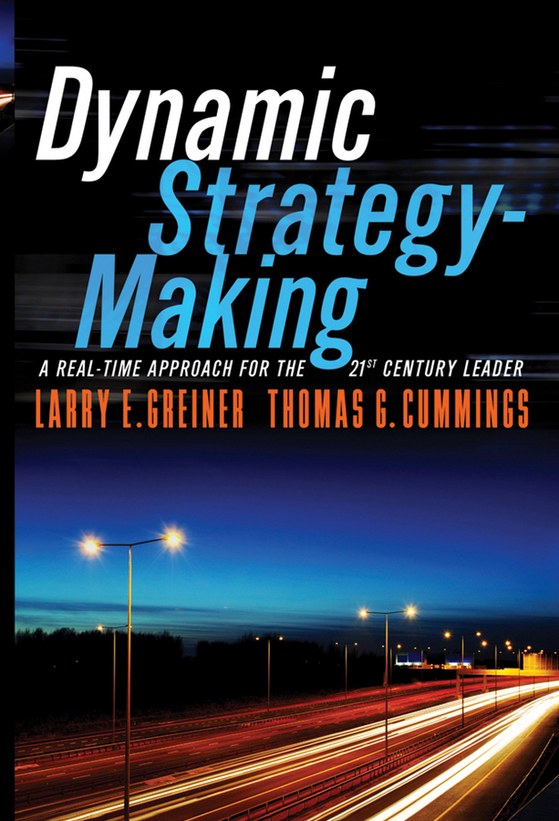 Dynamic Strategy-Making. A Real-Time Approach for the 21st Century Leader