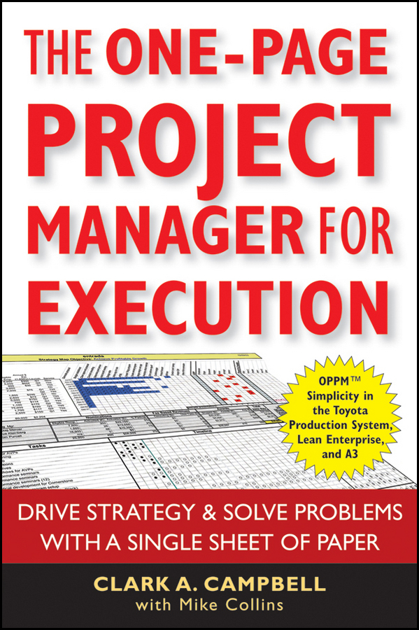 The One-Page Project Manager for Execution. Drive Strategy and Solve Problems with a Single Sheet of Paper