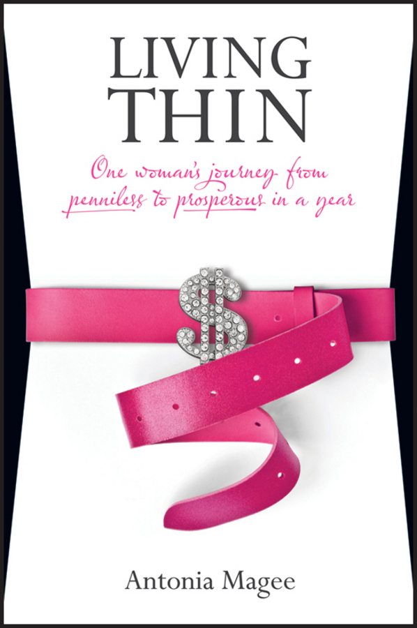 Living Thin. One Woman's Journey from Penniless to Prosperous in a Year