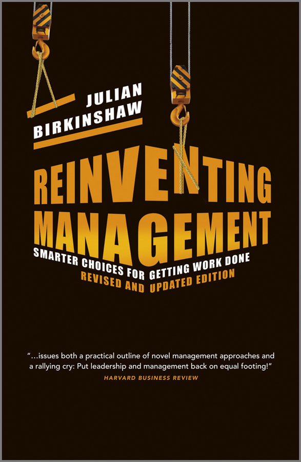 Reinventing Management. Smarter Choices for Getting Work Done, Revised and Updated Edition