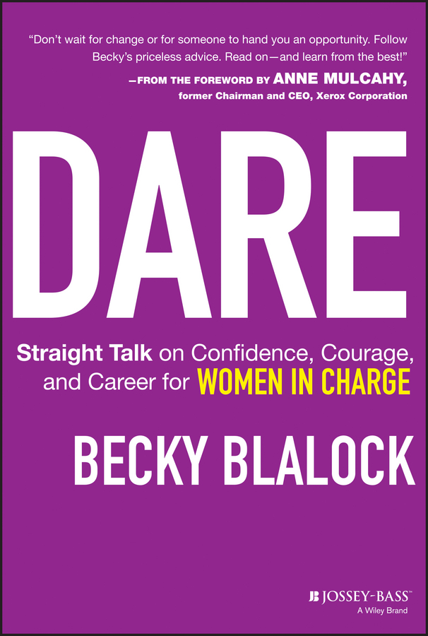 Dare. Straight Talk on Confidence, Courage, and Career for Women in Charge