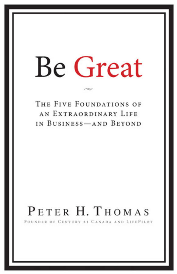 Be Great. The Five Foundations of an Extraordinary Life in Business - and Beyond