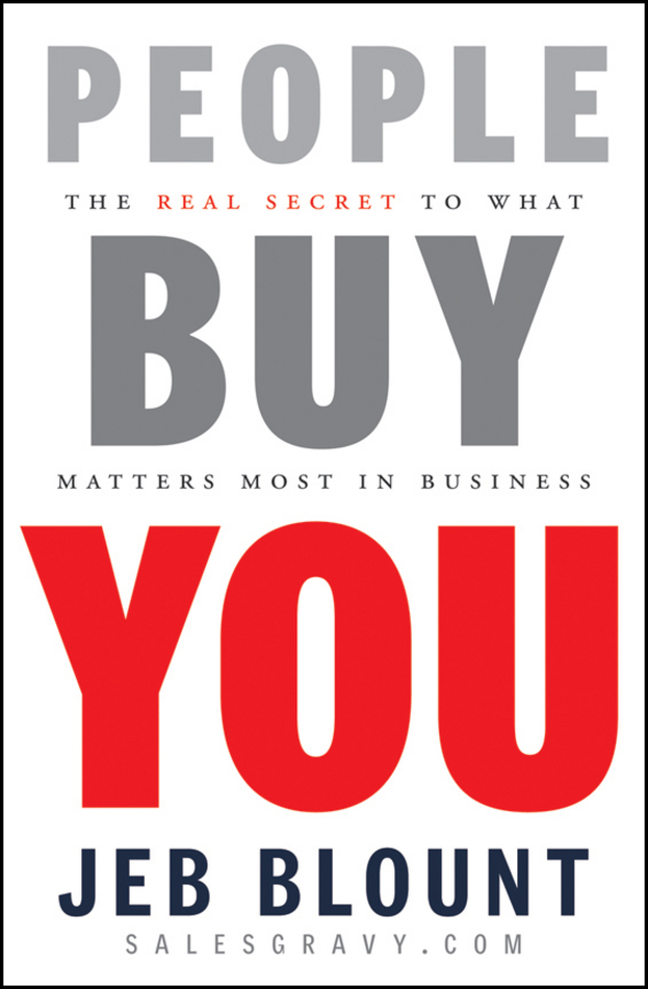 People Buy You. The Real Secret to what Matters Most in Business