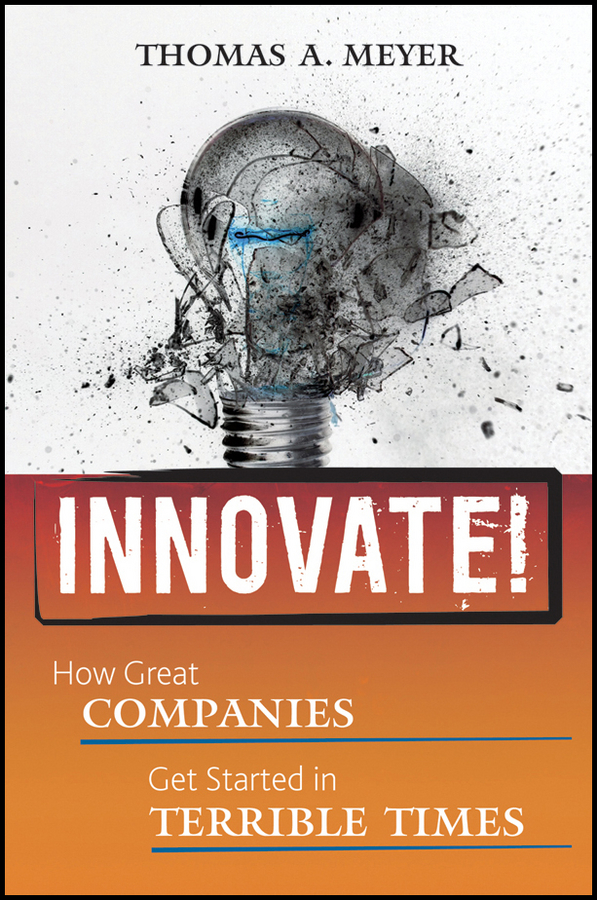 Innovate!. How Great Companies Get Started in Terrible Times