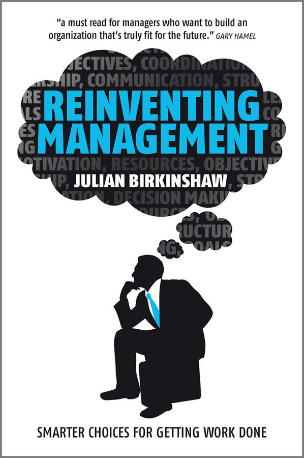 Reinventing Management. Smarter Choices for Getting Work Done