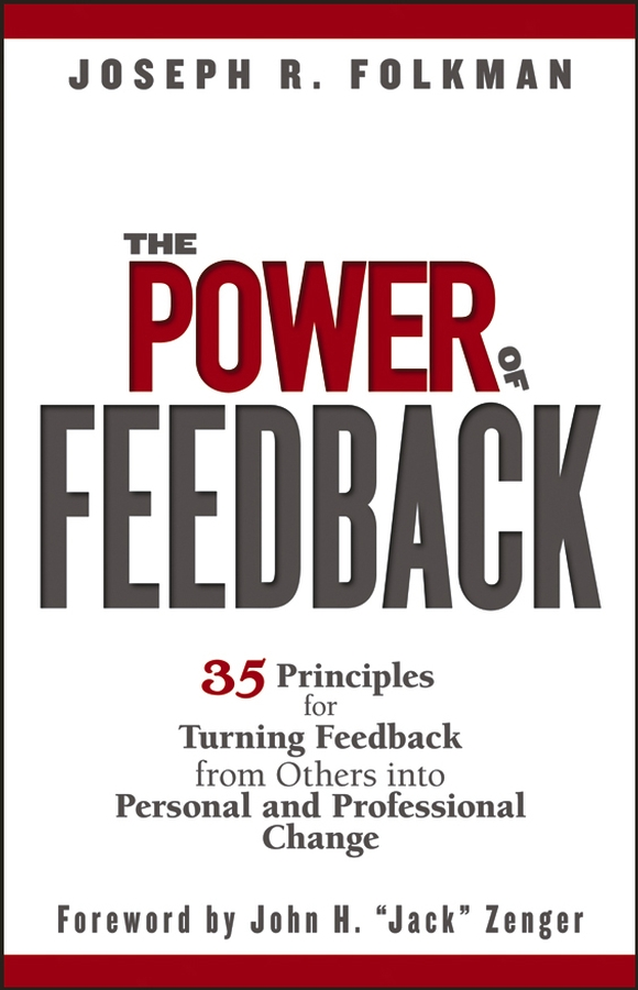 The Power of Feedback. 35 Principles for Turning Feedback from Others into Personal and Professional Change