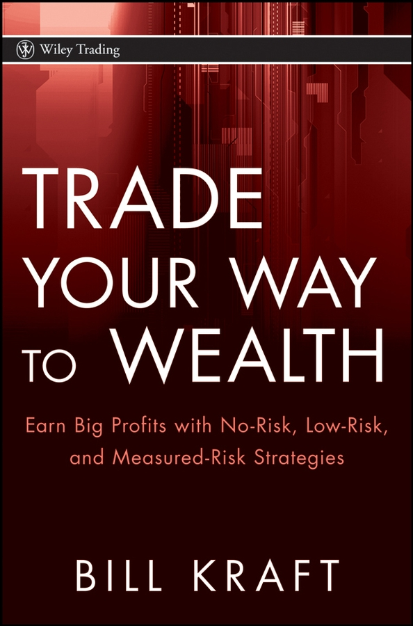 Trade Your Way to Wealth. Earn Big Profits with No-Risk, Low-Risk, and Measured-Risk Strategies