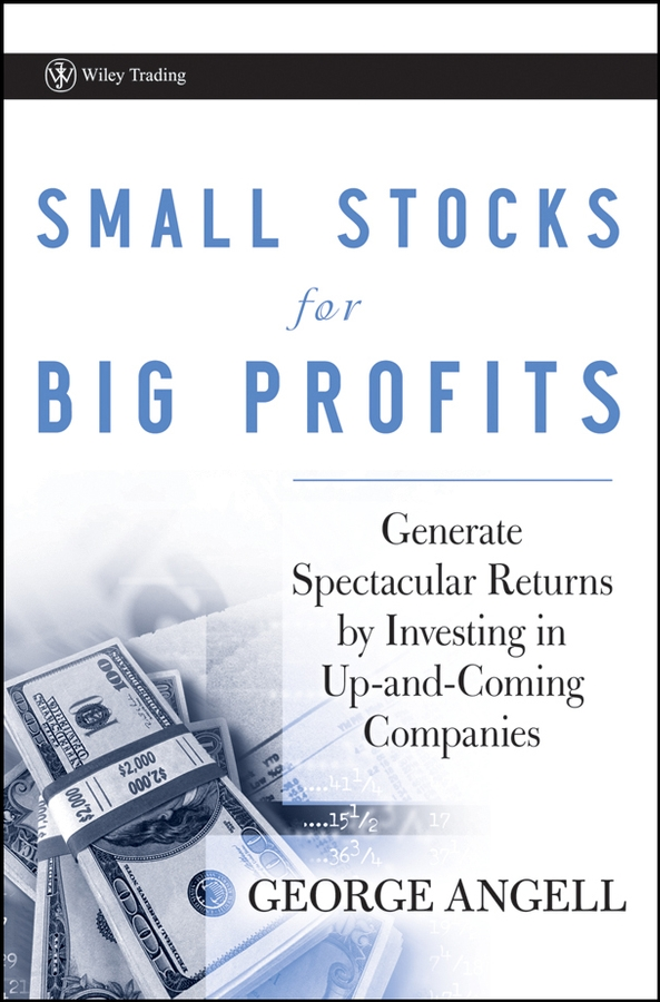 Small Stocks for Big Profits. Generate Spectacular Returns by Investing in Up-and-Coming Companies