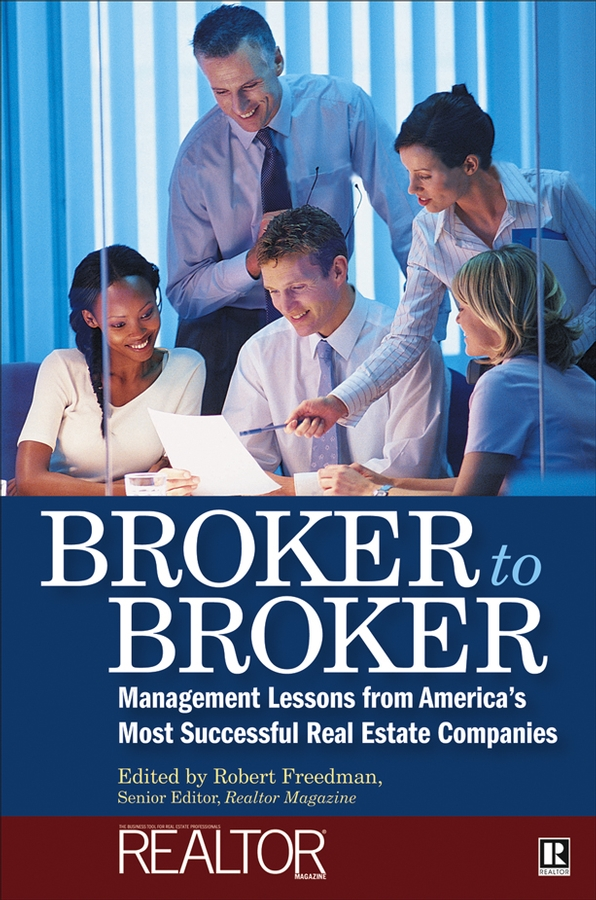Broker to Broker. Management Lessons From America's Most Successful Real Estate Companies