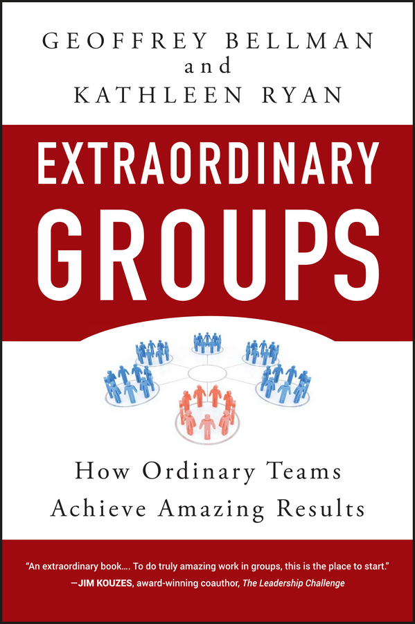 Extraordinary Groups. How Ordinary Teams Achieve Amazing Results
