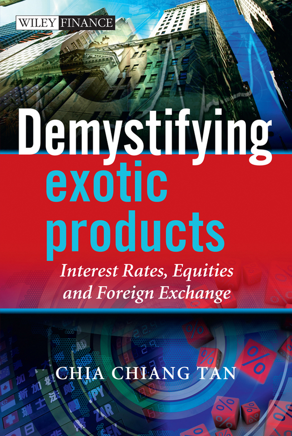 Demystifying Exotic Products. Interest Rates, Equities and Foreign Exchange