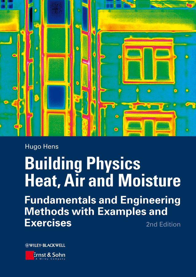 Building Physics - Heat, Air and Moisture. Fundamentals and Engineering Methods with Examples and Exercises