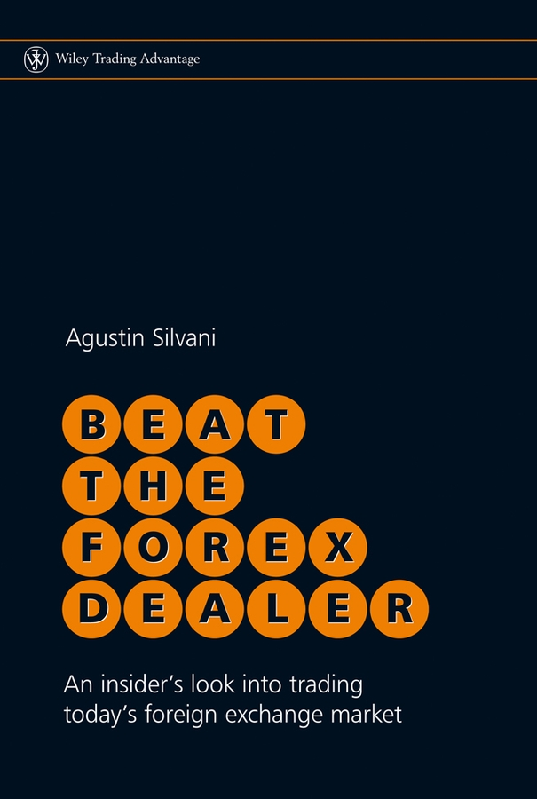 Beat the Forex Dealer. An Insider's Look into Trading Today's Foreign Exchange Market