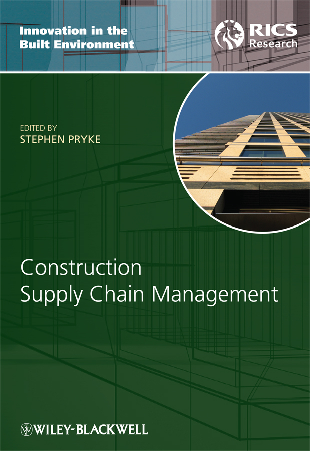 Construction Supply Chain Management. Concepts and Case Studies