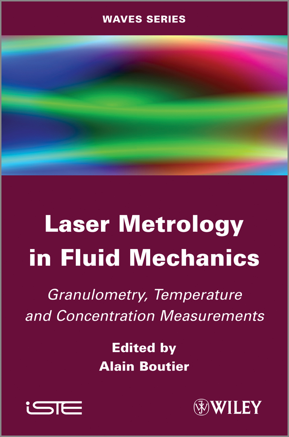 Laser Metrology in Fluid Mechanics. Granulometry, Temperature and Concentration Measurements