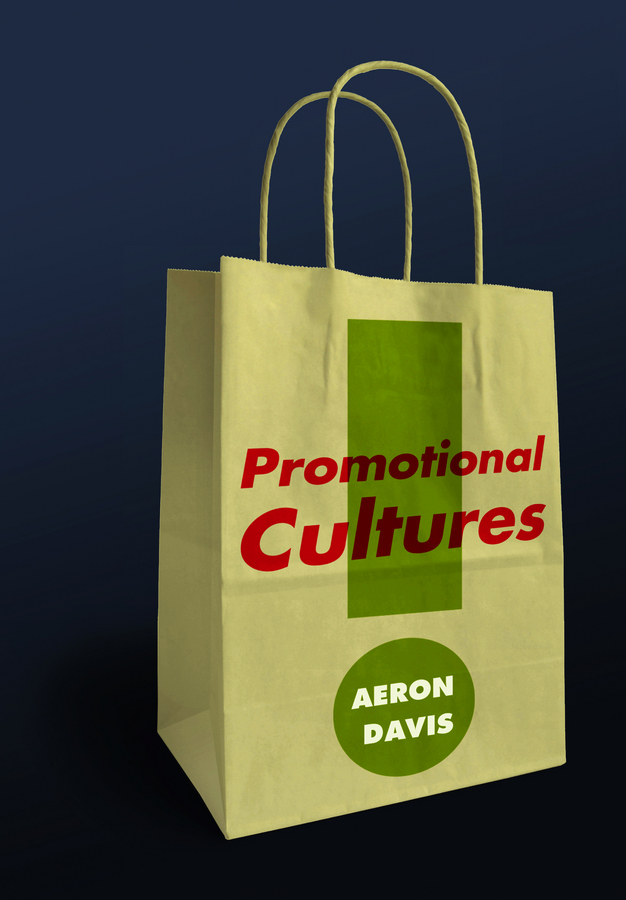 Promotional Cultures. The Rise and Spread of Advertising, Public Relations, Marketing and Branding