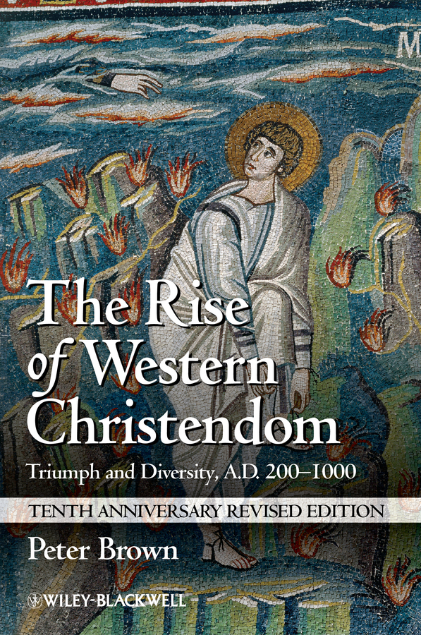 The Rise of Western Christendom. Triumph and Diversity, A.D. 200-1000