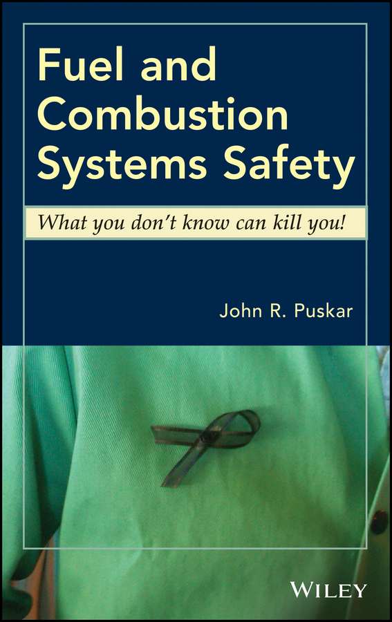 Fuel and Combustion Systems Safety. What you don't know can kill you!