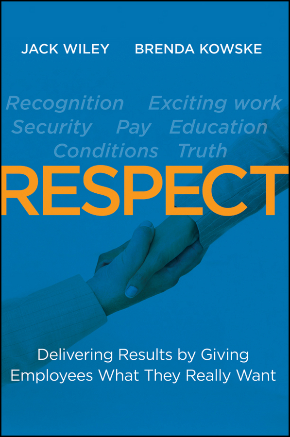 RESPECT. Delivering Results by Giving Employees What They Really Want
