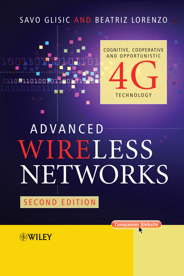 Advanced Wireless Networks. Cognitive, Cooperative&Opportunistic 4G Technology