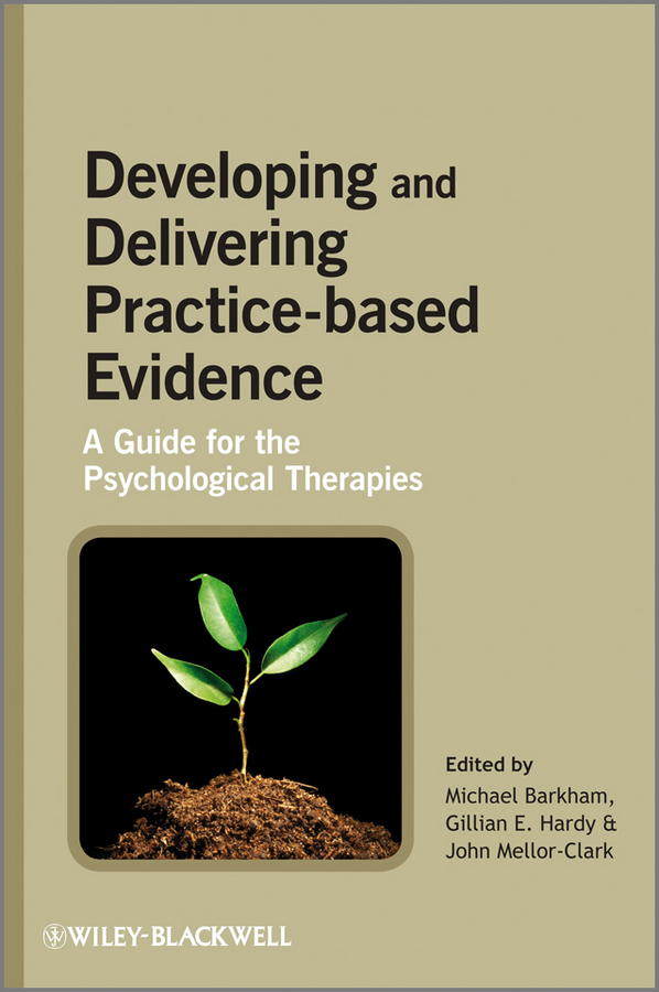 Developing and Delivering Practice-Based Evidence. A Guide for the Psychological Therapies