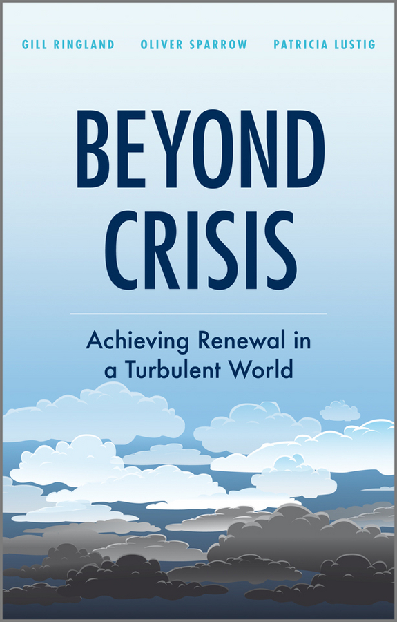 Beyond Crisis. Achieving Renewal in a Turbulent World