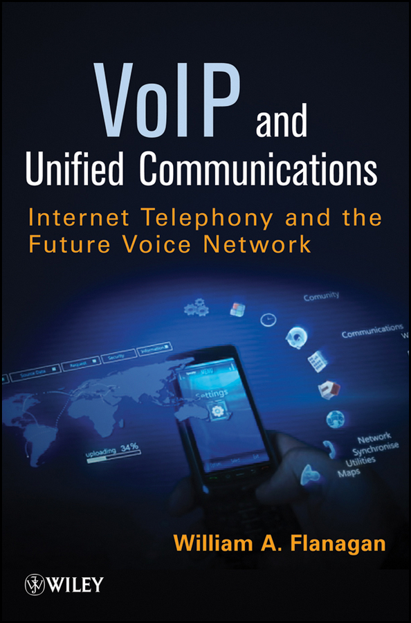 VoIP and Unified Communications. Internet Telephony and the Future Voice Network