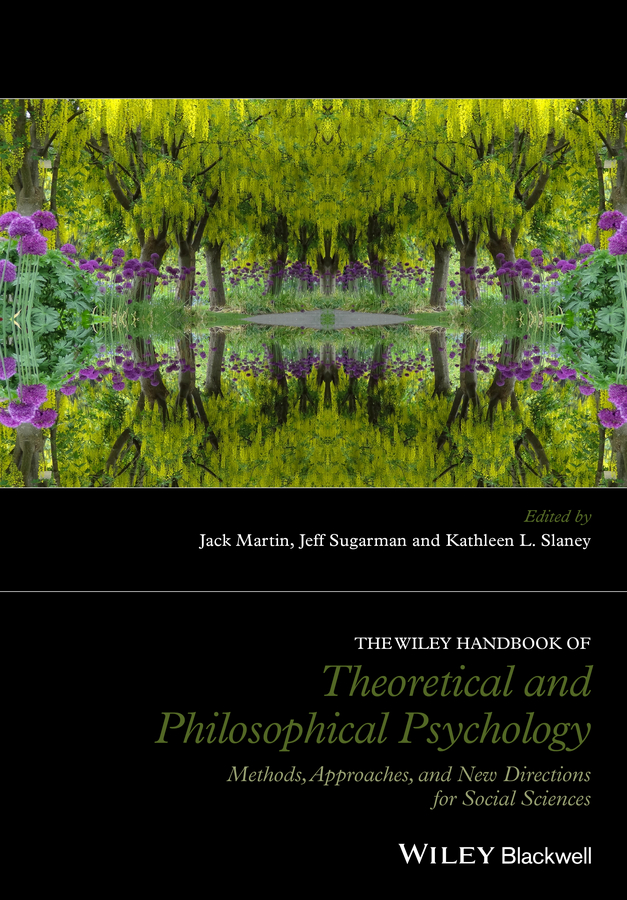 The Wiley Handbook of Theoretical and Philosophical Psychology. Methods, Approaches, and New Directions for Social Sciences