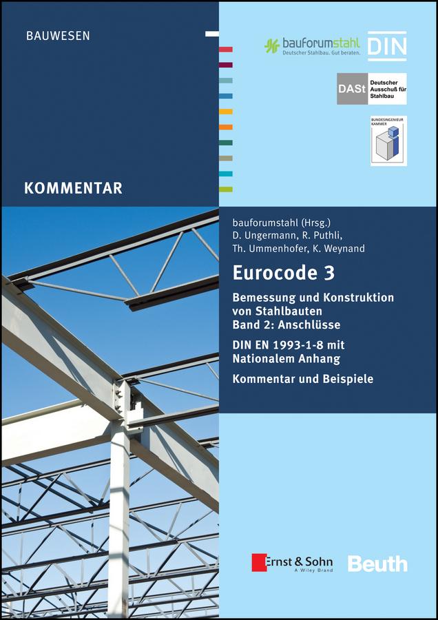 Eurocode 3 Bemessung und Konstruktion von Stahlbauten. Anschlüsse. DIN E N 1993-1-8 mit Nationalem Anhang. Kommentar und Beispiele