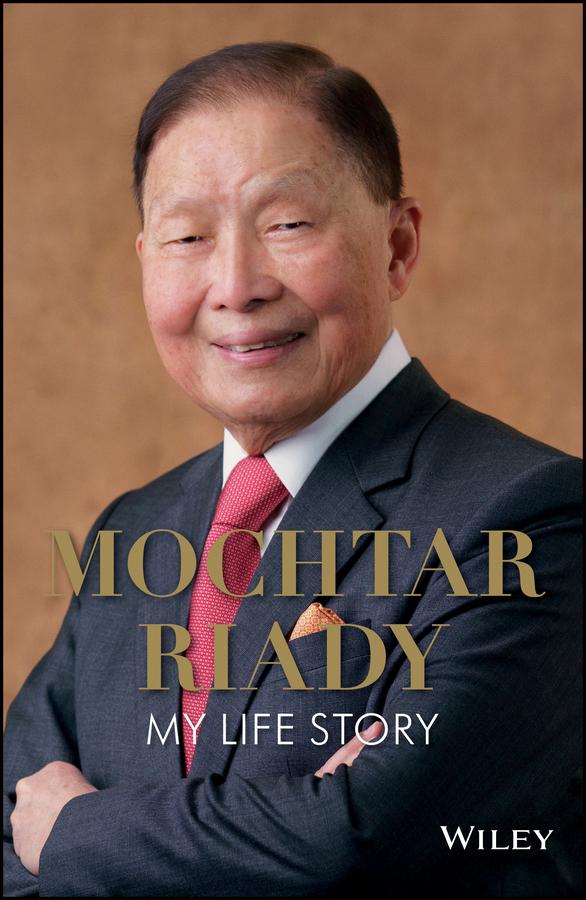 Mochtar Riady. My Life Story