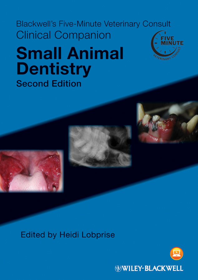 Blackwell's Five-Minute Veterinary Consult Clinical Companion. Small Animal Dentistry