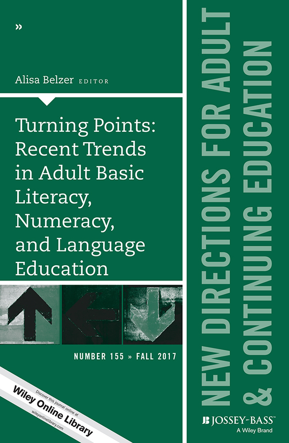 Turning Points. Recent Trends in Adult Basic Literacy, Numeracy, and Language Education: New Directions for Adult and Continuing Education