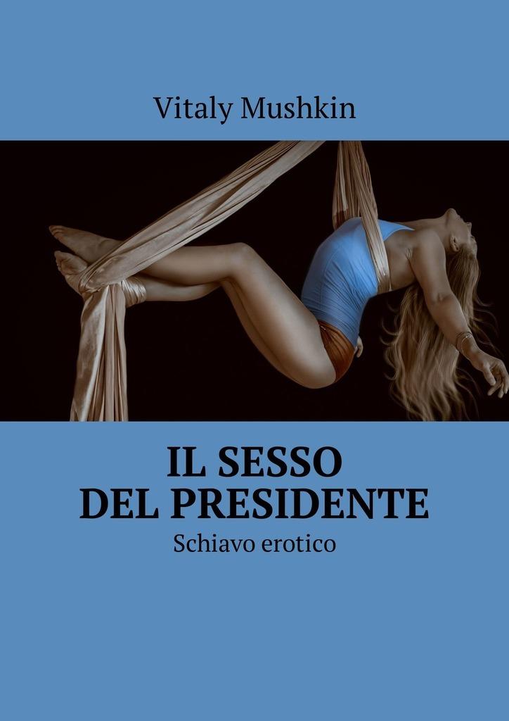 Il sesso del presidente. Schiavo erotico