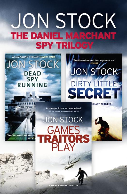 The Daniel Marchant Spy Trilogy: Dead Spy Running, Games Traitors Play, Dirty Little Secret