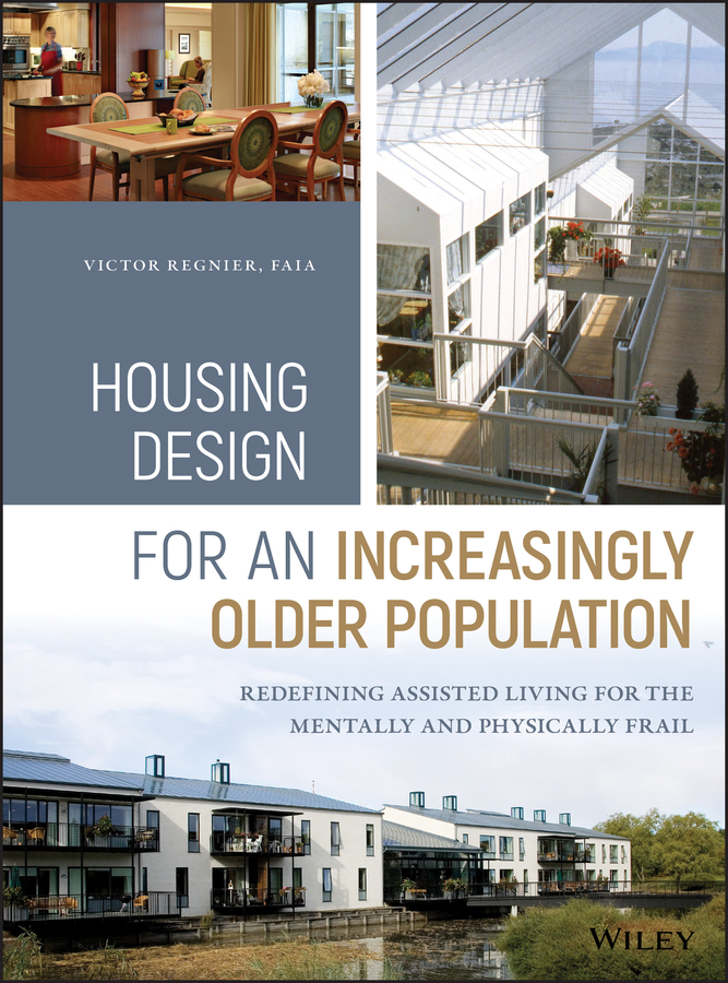 Housing Design for an Increasingly Older Population. Redefining Assisted Living for the Mentally and Physically Frail