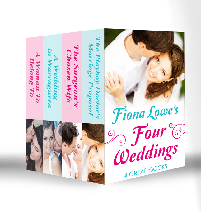 Four Weddings: A Woman To Belong To / A Wedding in Warragurra / The Surgeon's Chosen Wife / The Playboy Doctor's Marriage Proposal