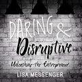 Daring & Disruptive - Unleashing the Entrepreneur (Unabridged)