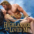 The Highlander Who Loved Me (Unabridged)