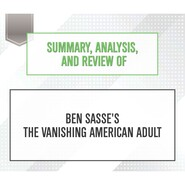 Summary, Analysis, and Review of Ben Sasse\'s The Vanishing American Adult (Unabridged)