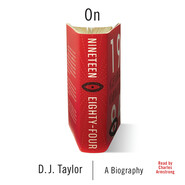 On Nineteen Eighty-Four - Books About Books - A Biography, Book 1 (Unabridged)