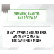 Summary, Analysis, and Review of Jenny Lawson\'s You Are Here: An Owner\'s Manual for Dangerous Minds (Unabridged)