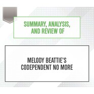Summary, Analysis, and Review of Melody Beattie\'s Codependent No More (Unabridged)