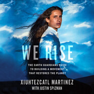 We Rise - The Earth Guardians Guide to Building a Movement That Restores the Planet (Unabridged)