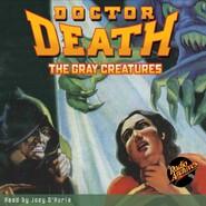 The Gray Creatures - Doctor Death 2 (Unabridged)